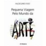 Pequena Viagem Pelo Mundo da Arte 2ª Edição - Hildegard Feist
