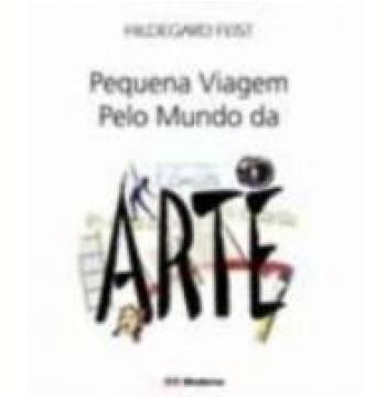 Pequena Viagem Pelo Mundo da Arte 2ª Edição