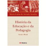 História da Educação e da Pedagogia - Maria Lucia de Arruda Aranha