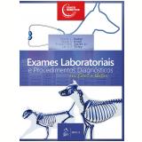 Exames Laboratoriais E Procedimentos Diagnósticos Em Cães E Gatos - Shelly L. Vaden, Joyce S. Knoll, Francis W.k. Smith ...