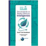 Desvendando as Redes Elétricas Inteligentes: Smart Grid Handbook  (Ebook) - Coordenador Geral Fabio Toledo