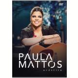 Paula Mattos - Acústico (DVD) - Paula Mattos