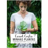 Minhas Plantas - Jardinagem Para Todos - Carol Costa