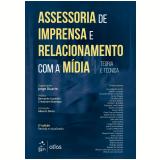 Assessoria de Imprensa e Relacionamento Com a Mídia - Jorge Duarte (Org.)