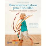 Brincadeiras Criativas para o Seu Filho - Janni Nicol, Christopher Clouder