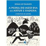 A Pedra do Meio-Dia ou Artur e Isadora - Braulio Tavares