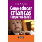 Como Educar Crianças Temperamentais - George M. Kapalka