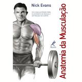 Anatomia da Musculação - Nick Evans