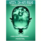 Autista com muito orgulho - A síndrome vista do lado de dentro (Ebook) - Cristiano Camargo