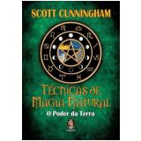 Técnicas De Magia Natural - O Poder Da Terra - Scott Cunningham