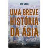 Uma Breve História da Ásia - Colin Mason