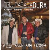 Trio Parada Dura - Quem Ama Perdoa (CD) - Trio Parada Dura