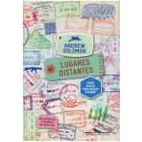 Lugares Distantes - Como Viajar Pode Mudar o Mundo - Andrew Solomon