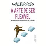 A Arte de Ser Flexível (Pocket) - Walter Riso