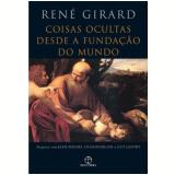 Coisas Ocultas Desde a Fundação do Mundo - René Girard