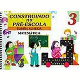 Construindo na Pr�-Escola Matem�tica Vol. 3 - Elineia Almeida