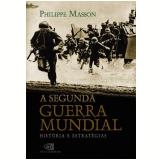 A Segunda Guerra Mundial - Philippe Masson