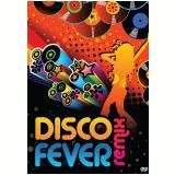 Disco Fever Remix - V�rios (veja lista completa)