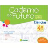 Caderno Do Futuro - Ciências - 4º Ano - Celia Passos, Zeneide Silva