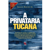 A Privataria Tucana (Ebook) - Amaury Ribeiro Jr