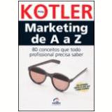 Marketing de a a Z 80 Conceitos Que Todo Profissional Precisa Saber - Philip Kotler