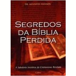 Livros - Segredos da Bíblia Perdida - Kenneth Hanson - 9788531609916