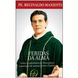 Feridas da Alma - Padre Reginaldo Manzotti