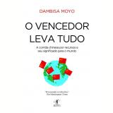 O Vencedor Leva Tudo - Dambisa Moyo