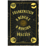 Frankenstein - O Médico e o Monstro - Drácula - Mary Shelley, Robert Louis Stevenson, Bram Stocker