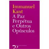 A Paz Perpétua e Outros Opúsculos - Immanuel Kant