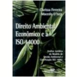 Direito Ambiental Econ�mico e a Iso 14000 - Clarissa Ferreira Macedo D�isep