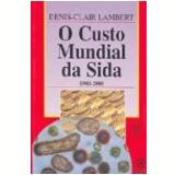 Custo Mundial da Sida, o 1980 2000 - Denis Clair Lambert