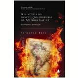 A História da Destruição Cultural da América Latina - Fernando Báez