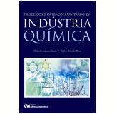Processos e Operações Unitárias da Indústria Química - Marcelo Gauto, Gilber Rosa