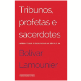 Tribunos, Profetas e Sacerdotes - Bolívar Lamounier