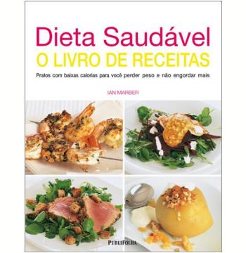 Dieta Saudável: O Livro de Receitas