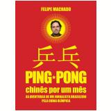 Ping Pong: Chinês por um Mês - Felipe Machado