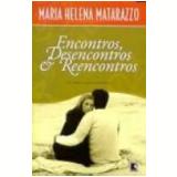 Encontros, Desencontros e Reencontros - Maria Helena Matarazzo