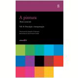A Pintura - Descrição e Interpretação (Vol. 8) - Jacqueline Lichtenstein