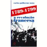 1789-1799 a Revolução Francesa - Carlos Guilherme Mota