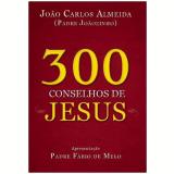 300 Conselhos de Jesus - padre Jo�ozinho