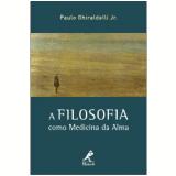 A Filosofia como Medicina da Alma - Paulo Ghiraldelli Jr.