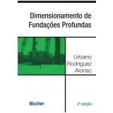 Dimensionamento de Fundações Profundas - Urbano Rodriguez Alonso