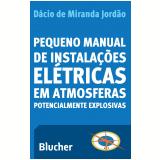 Pequeno Manual de Instalaçoes Eletricas em Atmosferas Potencialmente Explosivas - Dacio de Miranda Jordao