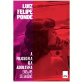 A Filosofia da Adúltera - Luiz Felipe Pondé