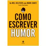 Como Escrever Comédia (Ebook) - Mel Helitzer