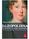 D. Leopoldina - A História Não Contada