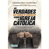As Verdades Que Nunca Te Contaram Sobre a  Igreja Católica - Alexandre Varela, Viviane Varela