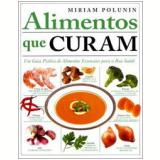 Alimentos que Curam - Miriam Polunin