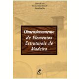 Dimensionamento de Elementos Estruturais de Madeira - Carlito Calil Junior, Francisco Antonio Rocco Lahr, Antonio Alves Dias